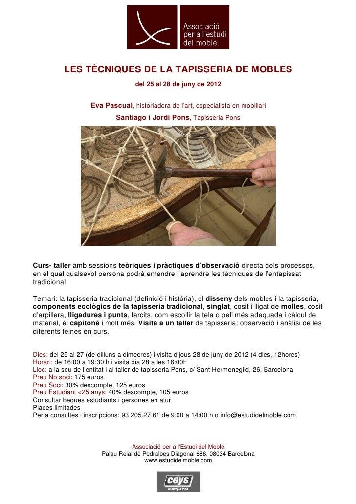 LES TÈCNIQUES DE LA TAPISSERIA DE MOBLES                                    del 25 al 28 de juny de 2012                  ...