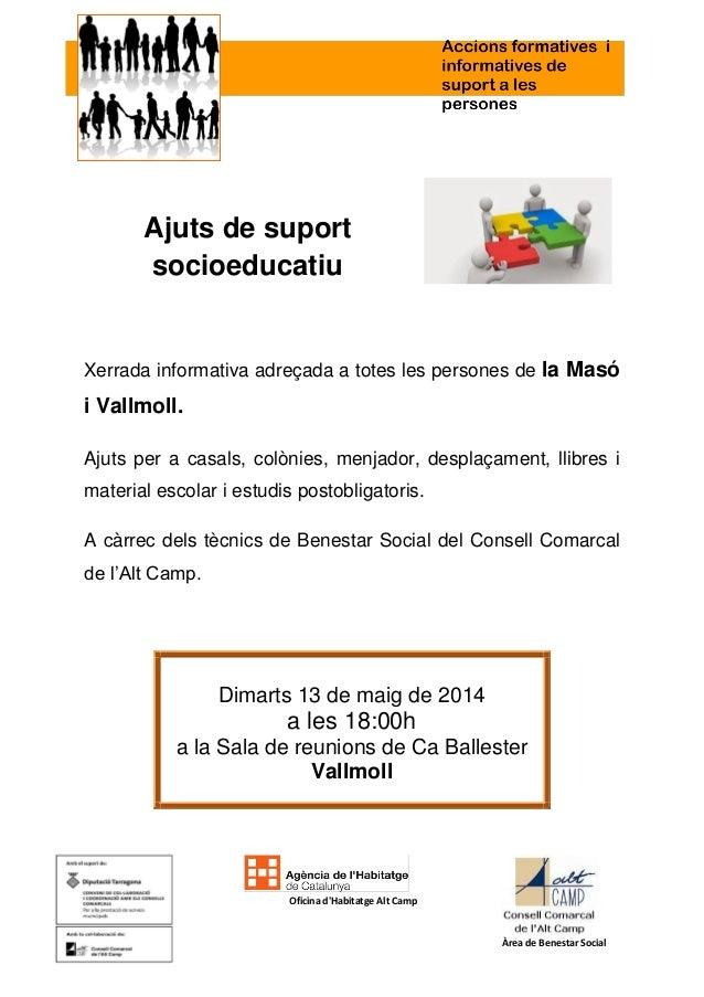 Ajuts de suport socioeducatiu Xerrada informativa adreçada a totes les persones de la Masó i Vallmoll. Ajuts per a casals,...