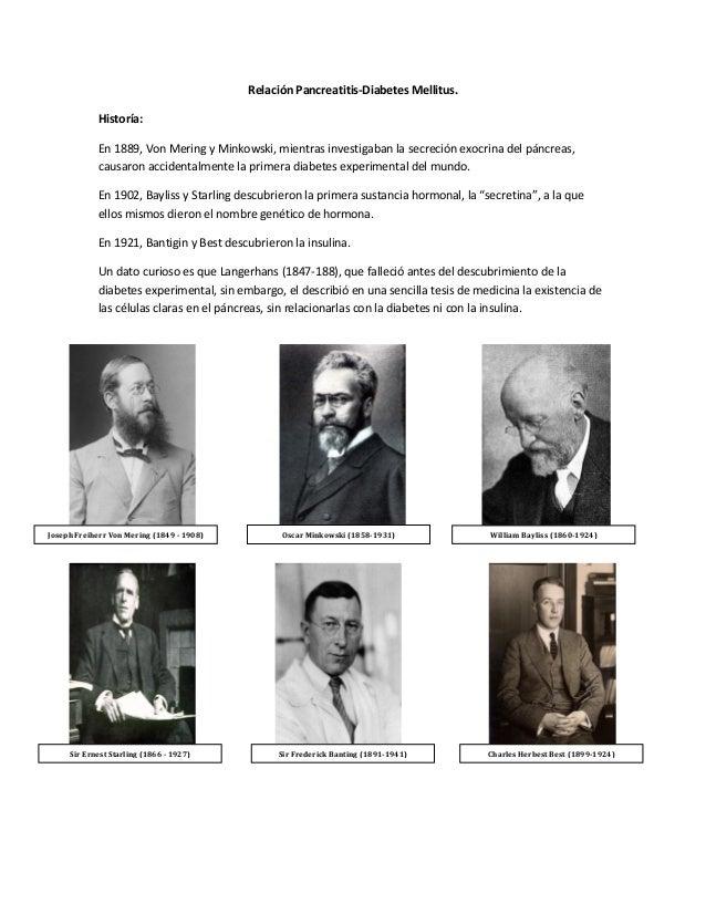 Relación Pancreatitis-Diabetes Mellitus.Historía:En 1889, Von Mering y Minkowski, mientras investigaban la secreción exocr...