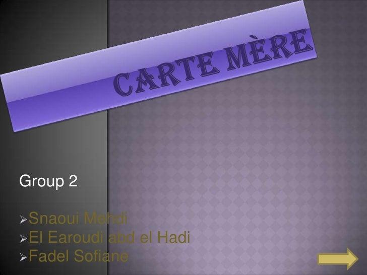 Carte mère<br />Group 2<br /><ul><li>Snaoui Mehdi