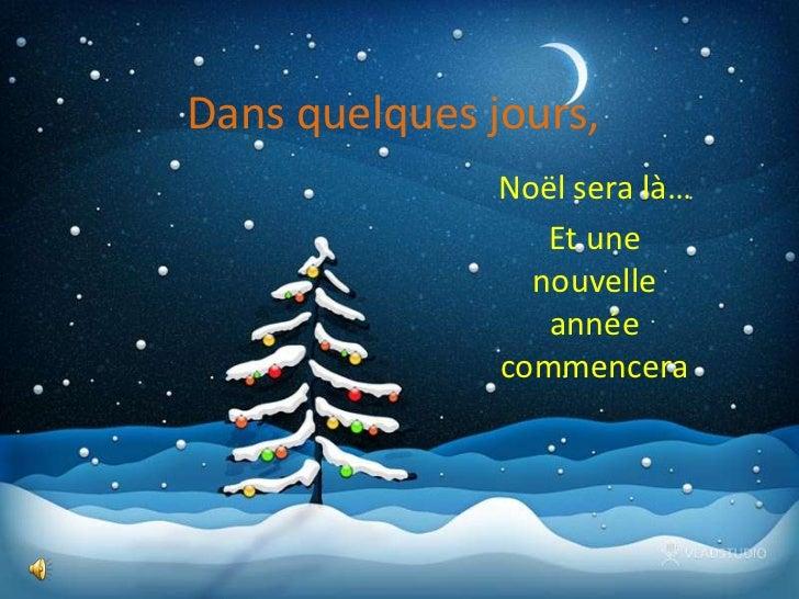 Dans quelques jours,               Noël sera là…                  Et une                 nouvelle                  année  ...