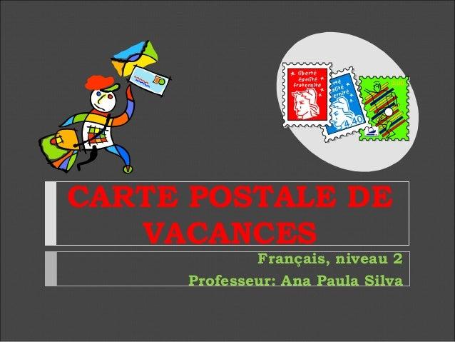 CARTE POSTALE DE VACANCES  Français, niveau 2 Professeur: Ana Paula Silva