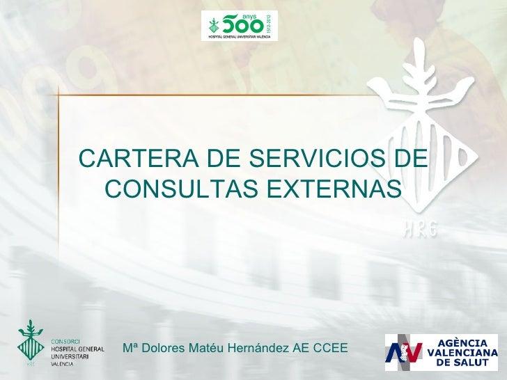 CARTERA DE SERVICIOS DE CONSULTAS EXTERNAS  Mª Dolores Matéu Hernández AE CCEE