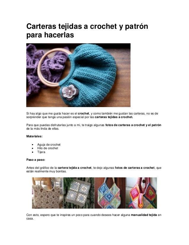 Carteras tejidas a crochet y patrónpara hacerlasSi hay algo que me gusta hacer es el crochet, y como también me gustan las...