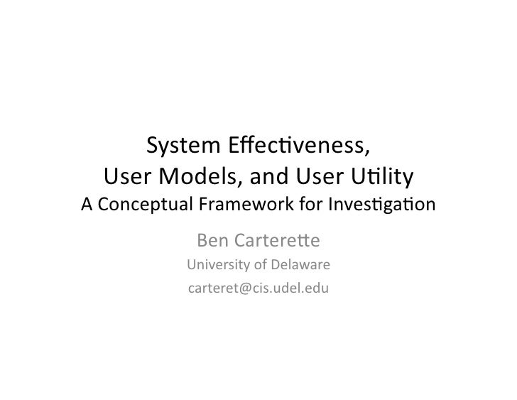 System	  Effec+veness,	  	     User	  Models,	  and	  User	  U+lity	  A	  Conceptual	  Framework	  for	  Inves+ga+on	      ...