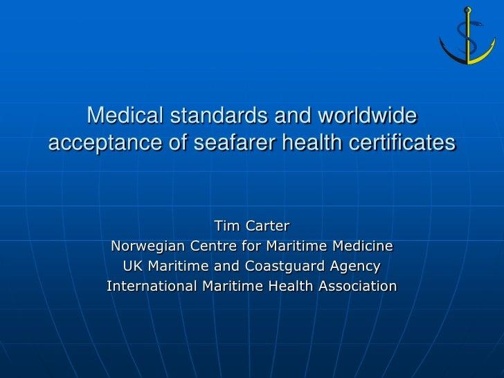 Medical standards and worldwideacceptance of seafarer health certificates                     Tim Carter       Norwegian C...