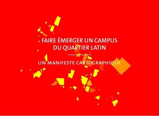 FAIRE ÉMERGER UN CAMPUS DU QUARTIER LATIN un manifeste cartographique