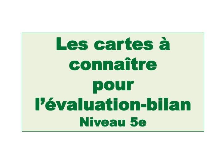 Les cartes à    connaître       pourl'évaluation-bilan     Niveau 5e