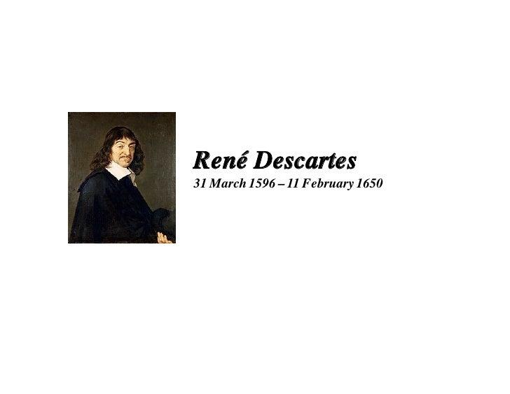 René Descartes 31 March 1596 – 11 February 1650