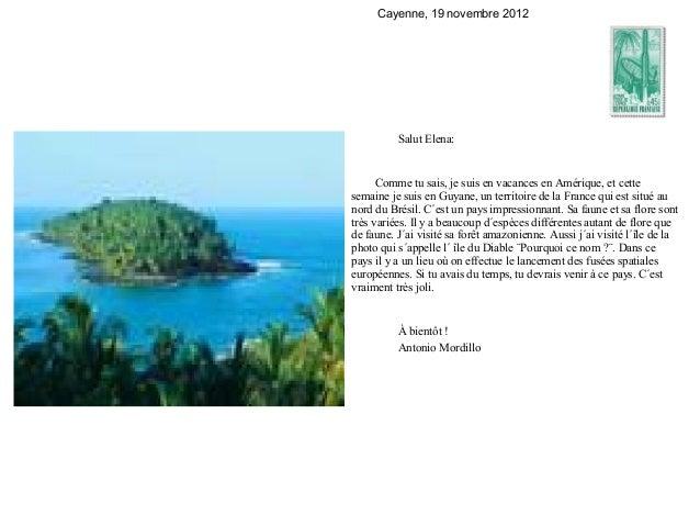 Cayenne, 19 novembre 2012          Salut Elena:      Comme tu sais, je suis en vacances en Amérique, et cettesemaine je su...