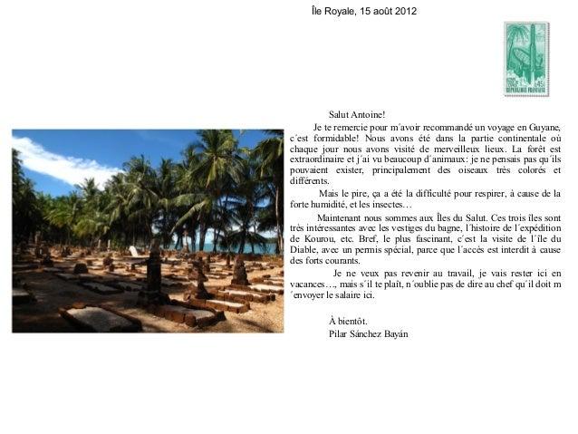 Île Royale, 15 août 2012           Salut Antoine!       Je te remercie pour m´avoir recommandé un voyage en Guyane,c´est f...