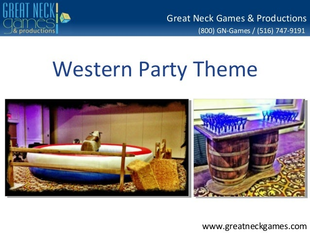 Great Neck Games & Productions                (800) GN-Games / (516) 747-9191Western Party Theme                 www.great...