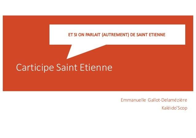Carticipe Saint  Etienne Emmanuelle  Gallot-‐Delamézière Kaléido'Scop ET  SI  ON  PARLAIT  (AUTREMENT)  DE...