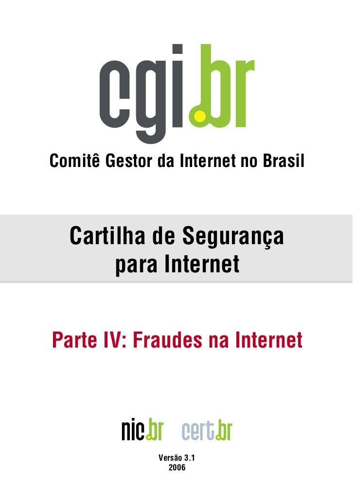 Comitê Gestor da Internet no Brasil  Cartilha de Segurança       para InternetParte IV: Fraudes na Internet              V...