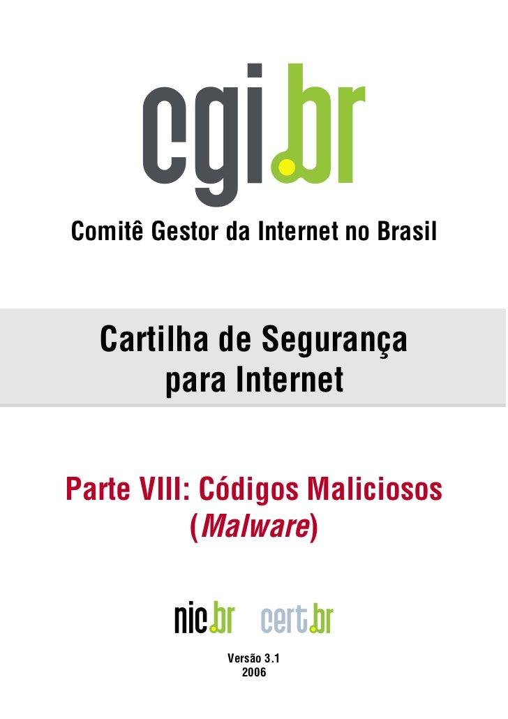 Comitê Gestor da Internet no Brasil  Cartilha de Segurança       para InternetParte VIII: Códigos Maliciosos           (Ma...
