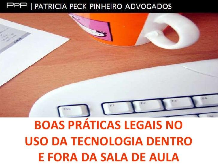 BOAS PRÁTICAS LEGAIS NO<br />USO DA TECNOLOGIA DENTRO<br />E FORA DA SALA DE AULA<br />