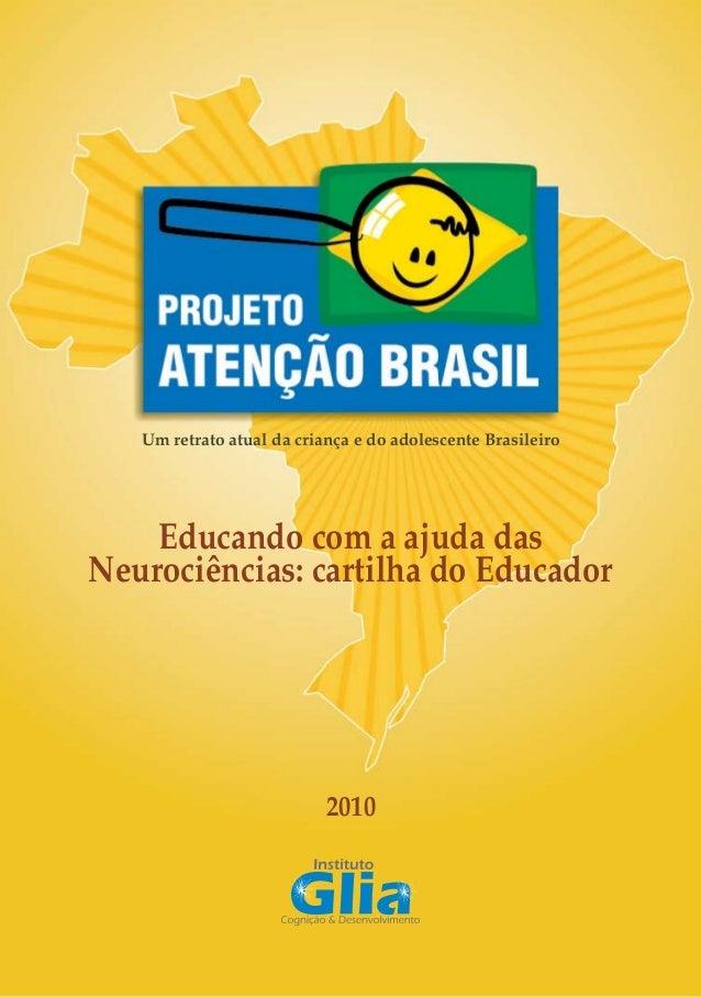 1 2010 Um retrato atual da criança e do adolescente Brasileiro Educando com a ajuda das Neurociências: cartilha do Educador