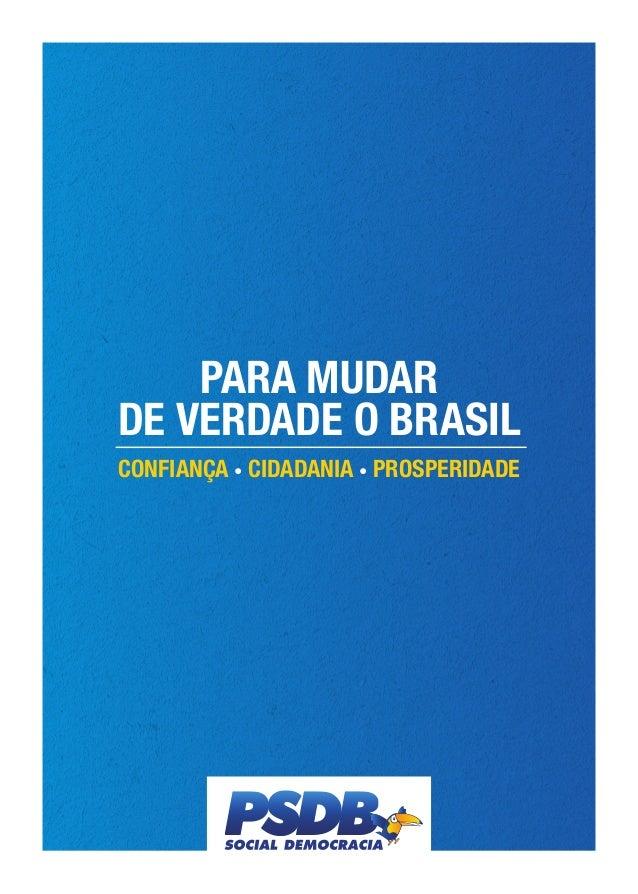 PARA MUDAR DE VERDADE O BRASIL CONFIANÇA • CIDADANIA • PROSPERIDADE