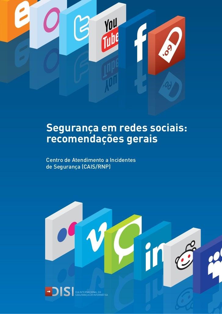 Segurança em redes sociais:recomendações geraisCentro de Atendimento a Incidentesde Segurança (CAIS/RNP)           DIA INT...