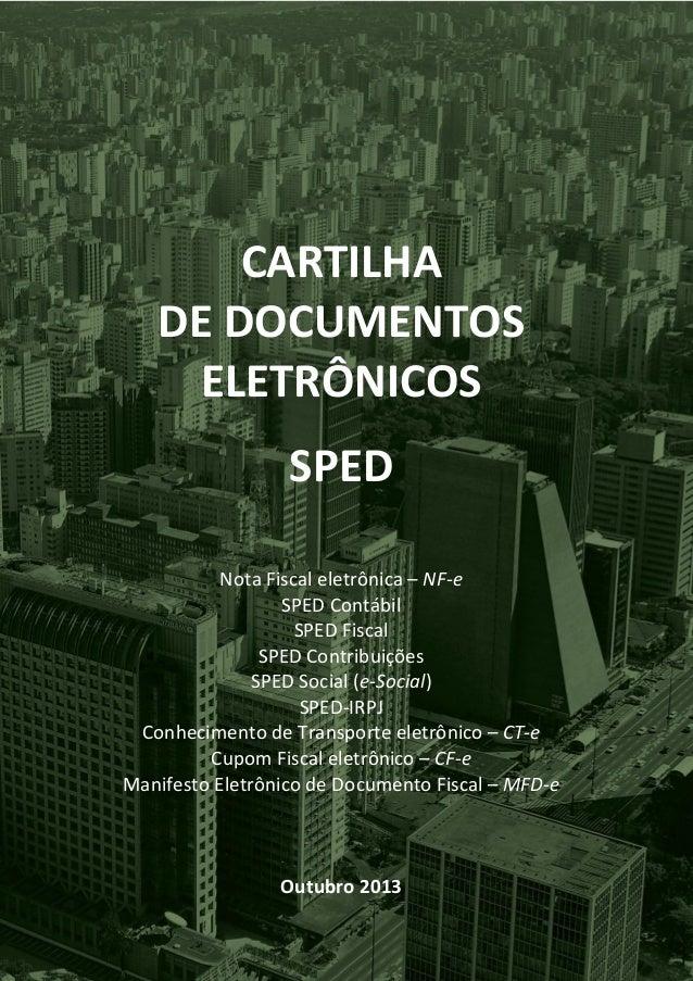 CARTILHA DE DOCUMENTOS ELETRÔNICOS SPED Nota Fiscal eletrônica – NF-e SPED Contábil SPED Fiscal SPED Contribuições SPED So...