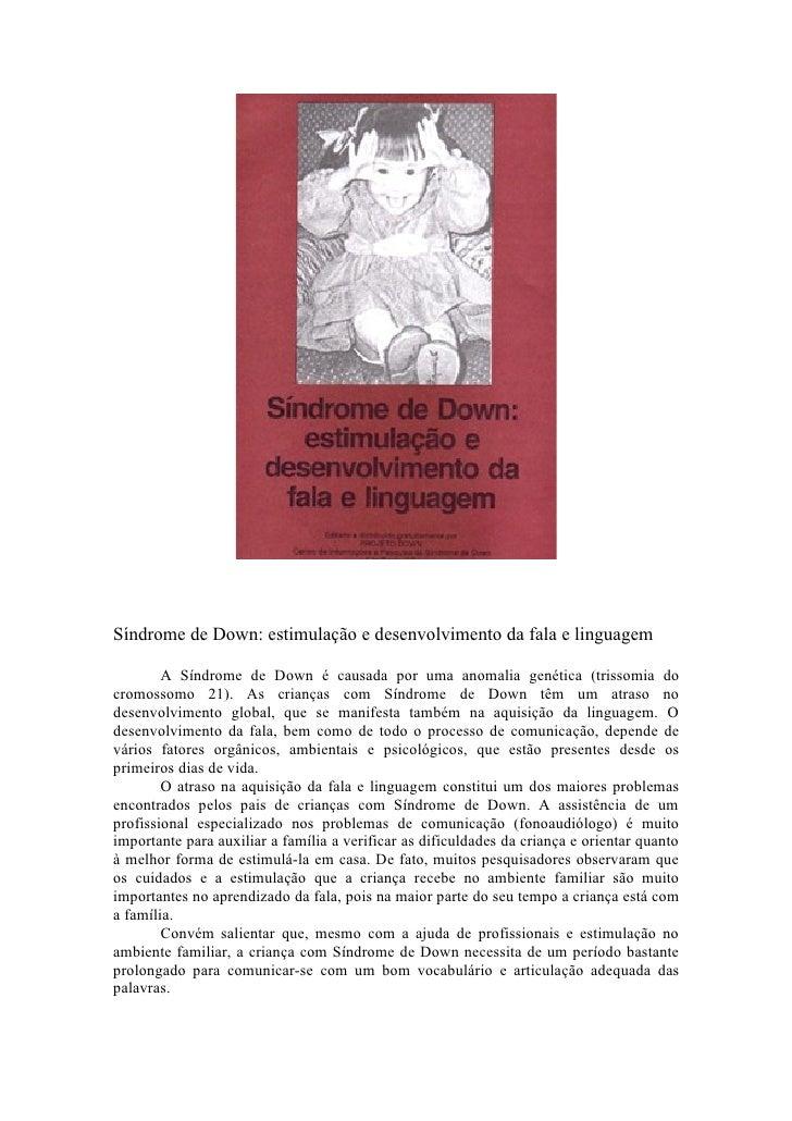 Síndrome de Down: estimulação e desenvolvimento da fala e linguagem          A Síndrome de Down é causada por uma anomalia...