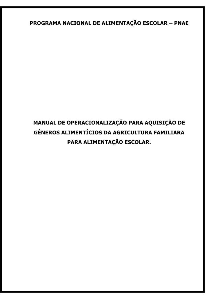 PROGRAMA NACIONAL DE ALIMENTAÇÃO ESCOLAR – PNAE      MANUAL DE OPERACIONALIZAÇÃO PARA AQUISIÇÃO DE  GÊNEROS ALIMENTÍCIOS D...