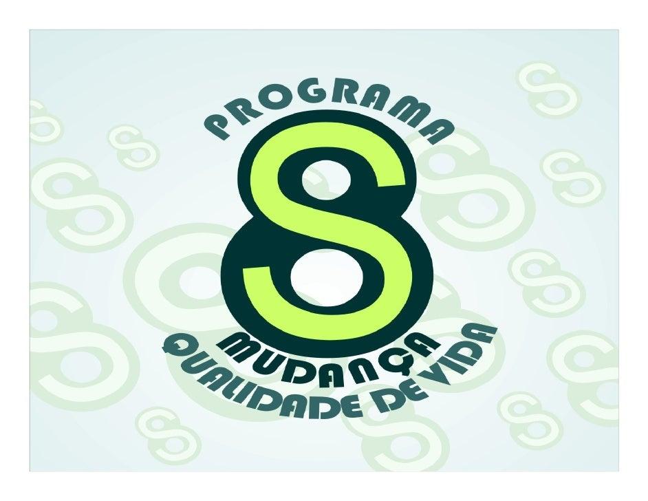 APRESENTAÇÃO  O Programa 8'S, Mudança e Qualidade de Vida, está sendo implantado na Secretaria da Fazenda do Estado do Pia...
