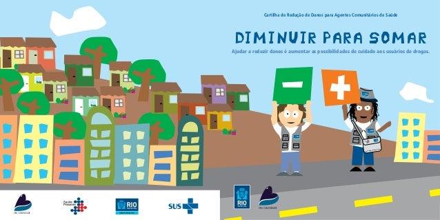 Cartilha de Redução de Danos para Agentes Comunitários de Saúde                  Ajudar a reduzir danos é aumentar as poss...