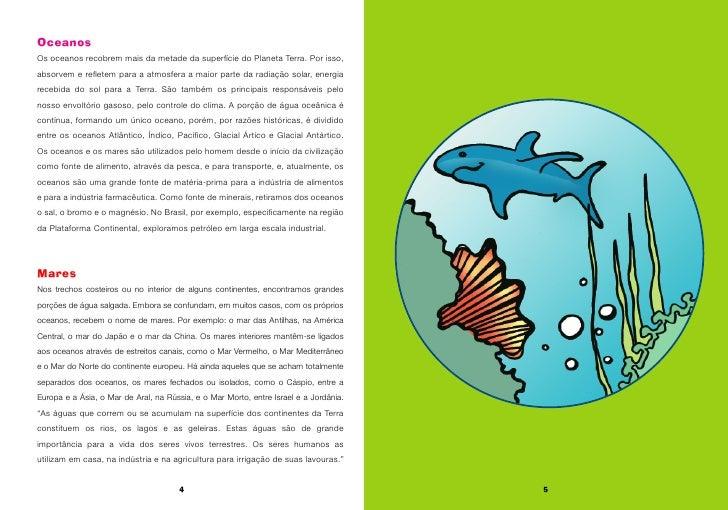 Oceanos Os oceanos recobrem mais da metade da superfície do Planeta Terra. Por isso, absorvem e refletem para a atmosfera ...