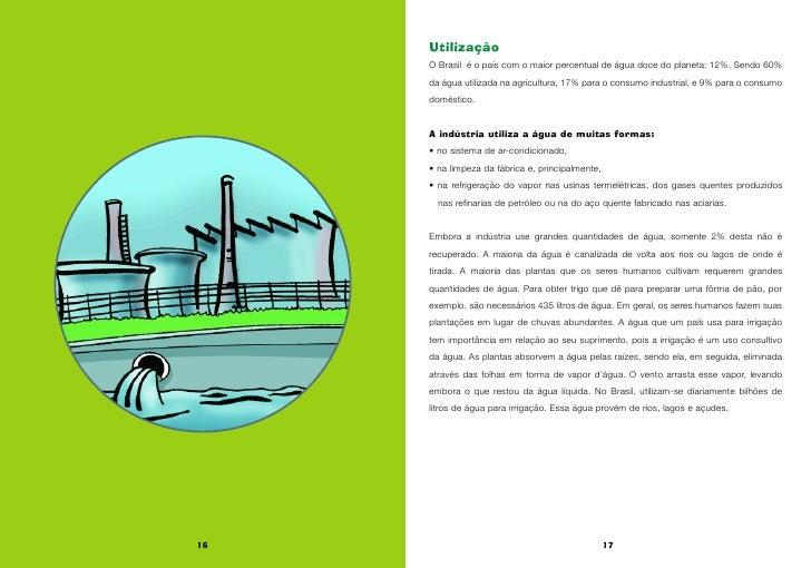 Utilização      O Brasil é o país com o maior percentual de água doce do planeta: 12%. Sendo 60%      da água utilizada na...