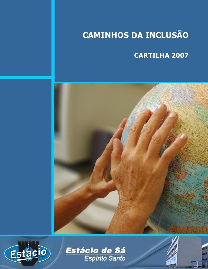 CAMINHOS DA INCLUSÃO         CARTILHA 2007