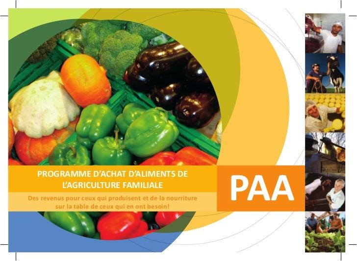 PAA   PROGRAMME D'ACHAT D'ALIMENTS DE       L'AGRICULTURE FAMILIALEDes revenus pour ceux qui produisent et de la nourritur...