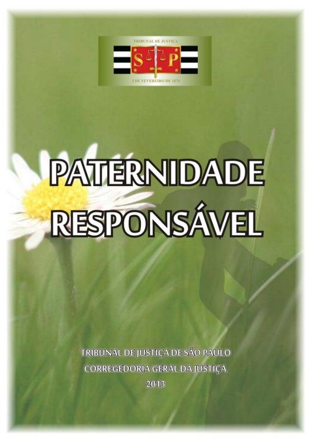 2 APRESENTAÇÃO O Tribunal de Justiça de São Paulo desenvolve , desde 2007, o Projeto Paternidade Responsável. Sua discipli...