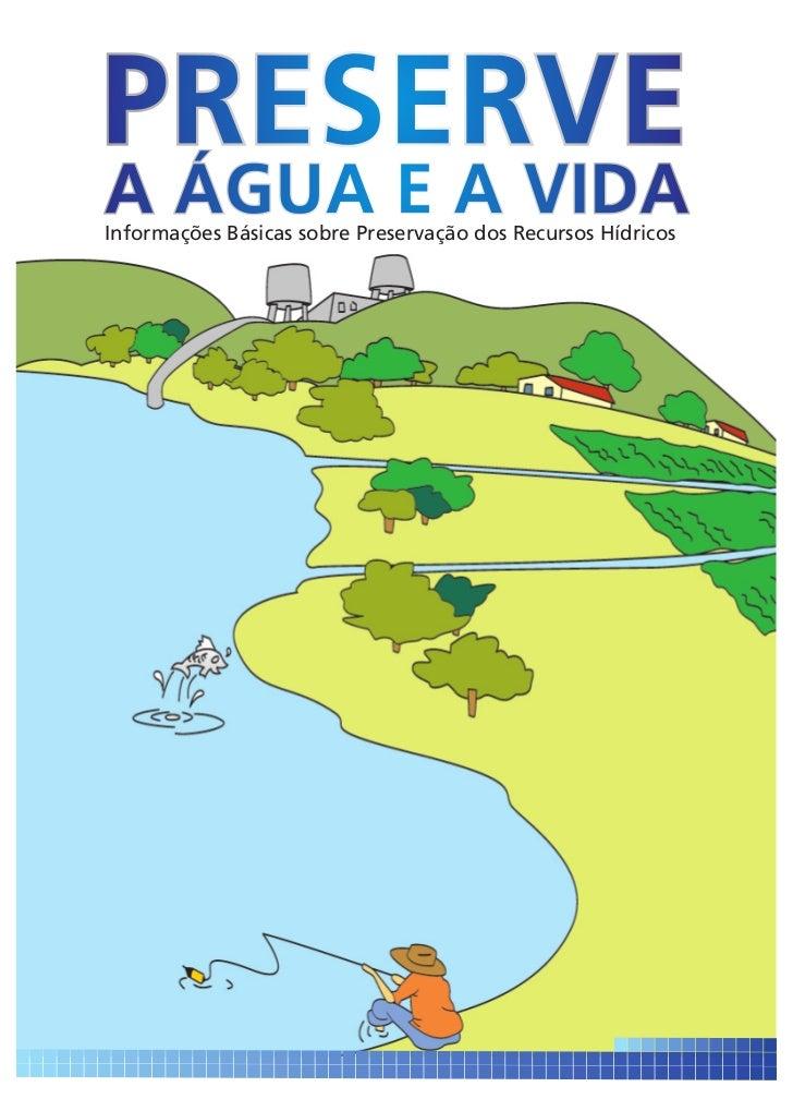 PRESERVEA ÁGUA E A VIDAInformações Básicas sobre Preservação dos Recursos Hídricos