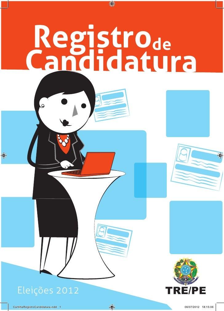 Registrode        Candidatura  Eleições 2012                      TRE/PECartilhaRegistroCandidatura.indd 1     06/07/2012 ...