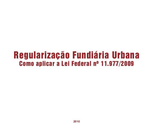 Regularização Fundiária Urbana Como aplicar a Lei Federal nº 11.977/2009  2010 1