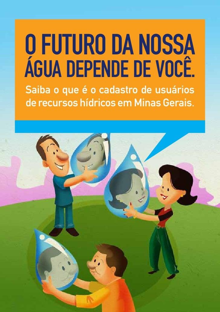 O futurO da nOssa água depende de vOcê. Saiba o que é o cadastro de usuários de recursos hídricos em Minas Gerais.