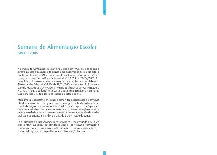 1Semana de Alimentação EscolarMAIO   2009A Semana de Alimentação Escolar (SAE), criada em 1959, destaca-se comoestratégia ...