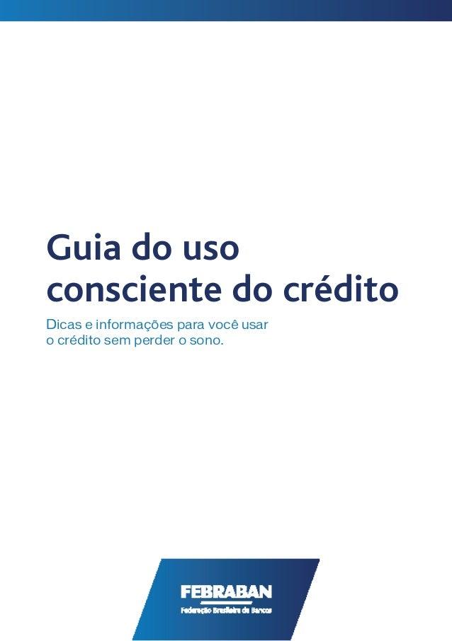 Guia do uso consciente do crédito Dicas e informações para você usar o crédito sem perder o sono.