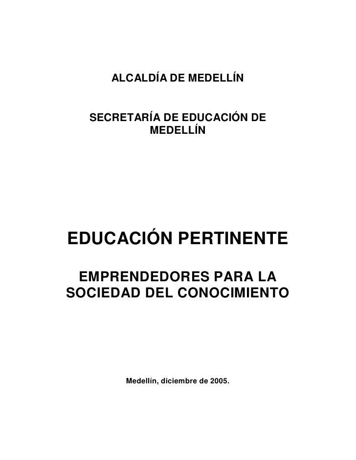 ALCALDÍA DE MEDELLÍN     SECRETARÍA DE EDUCACIÓN DE           MEDELLÍN     EDUCACIÓN PERTINENTE   EMPRENDEDORES PARA LA SO...
