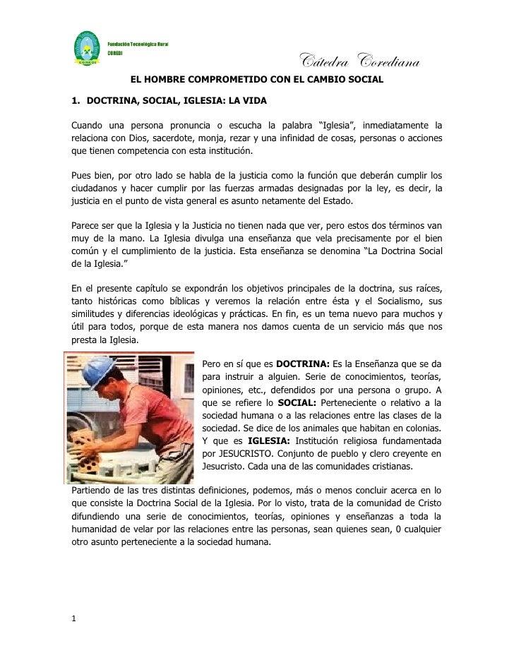 Cátedra Corediana              EL HOMBRE COMPROMETIDO CON EL CAMBIO SOCIAL1. DOCTRINA, SOCIAL, IGLESIA: LA VIDACuando una ...