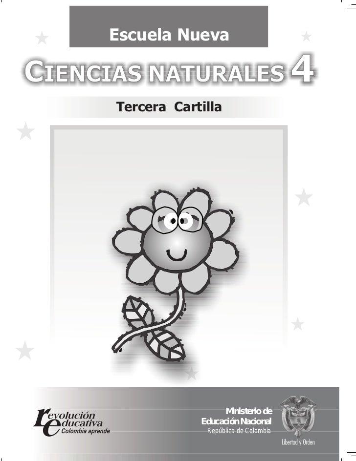 Escuela NuevaCIENCIAS NATURALES 4      Tercera Cartilla                        Ministerio de                  Educación Na...