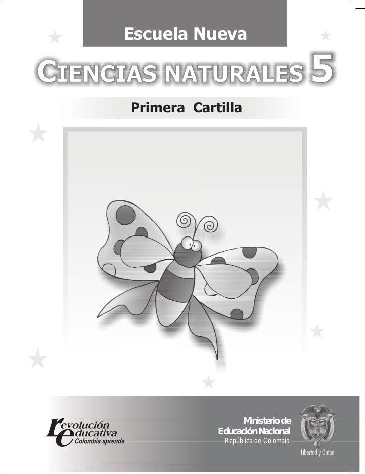 Escuela NuevaCIENCIAS NATURALES 5      Primera Cartilla                        Ministerio de                  Educación Na...