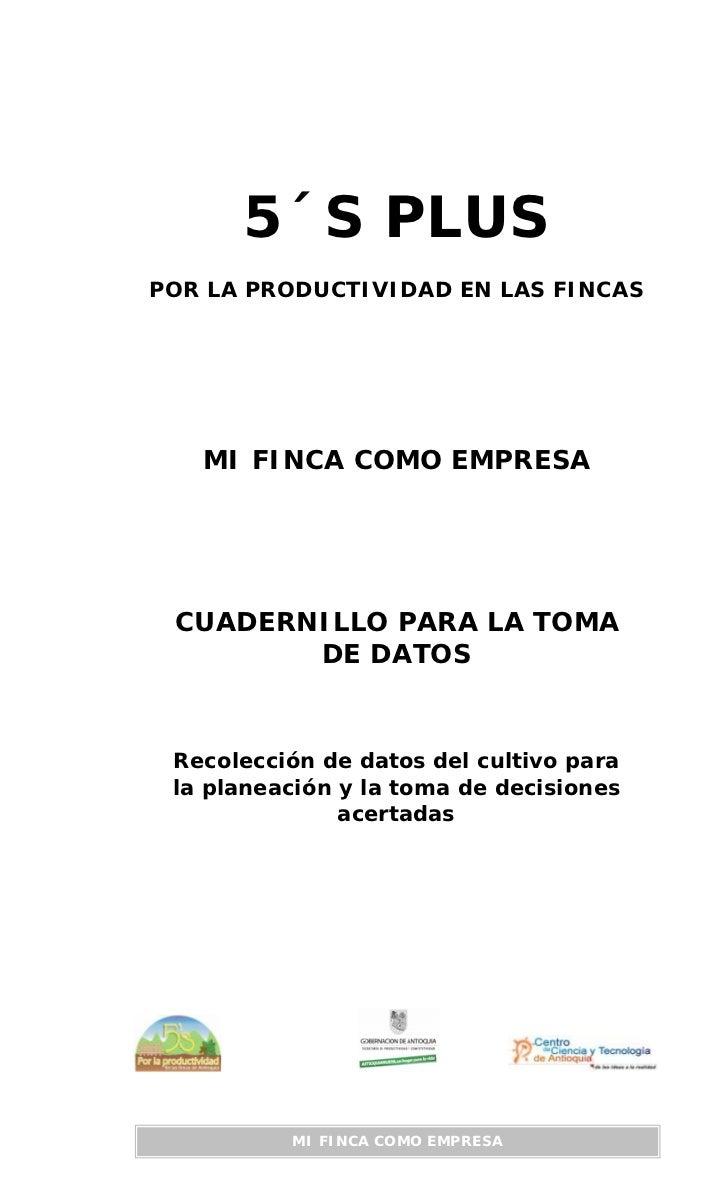5´S PLUSPOR LA PRODUCTIVIDAD EN LAS FINCAS   MI FINCA COMO EMPRESA CUADERNILLO PARA LA TOMA        DE DATOS Recolección de...