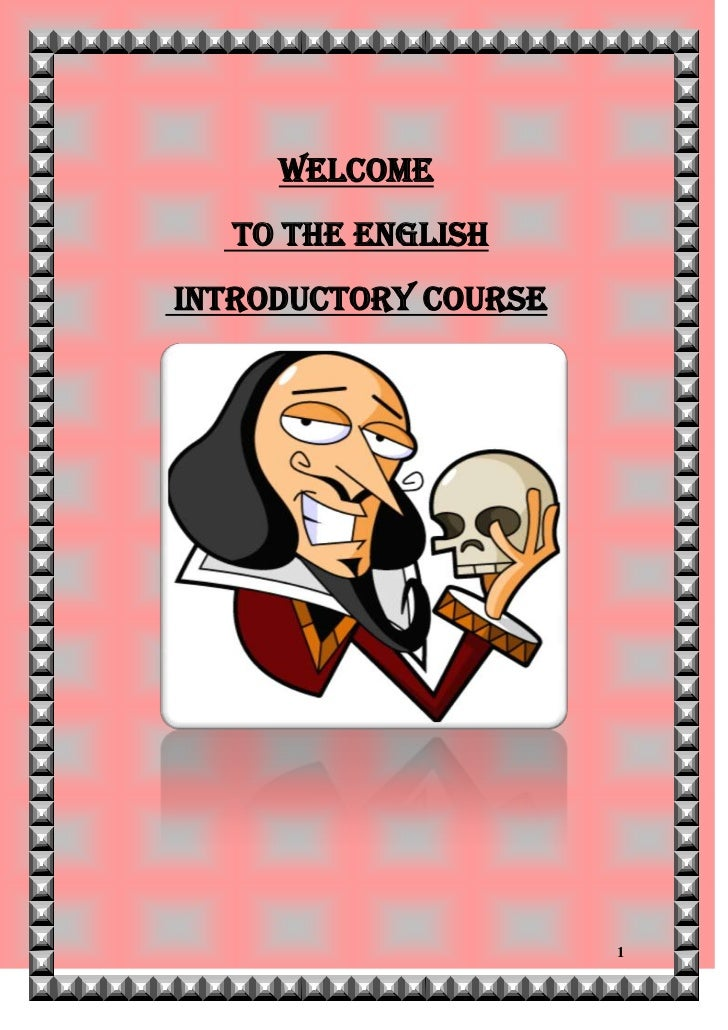 WELCOME  TO THE ENGLISHINTRODUCTORY COURSE                      1