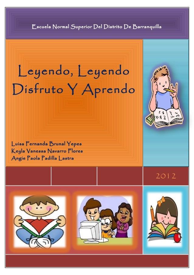 Escuela Normal Superior Del Distrito De Barranquilla  Leyendo, LeyendoDisfruto Y AprendoLuisa Fernanda Brunal YepesKeyla V...