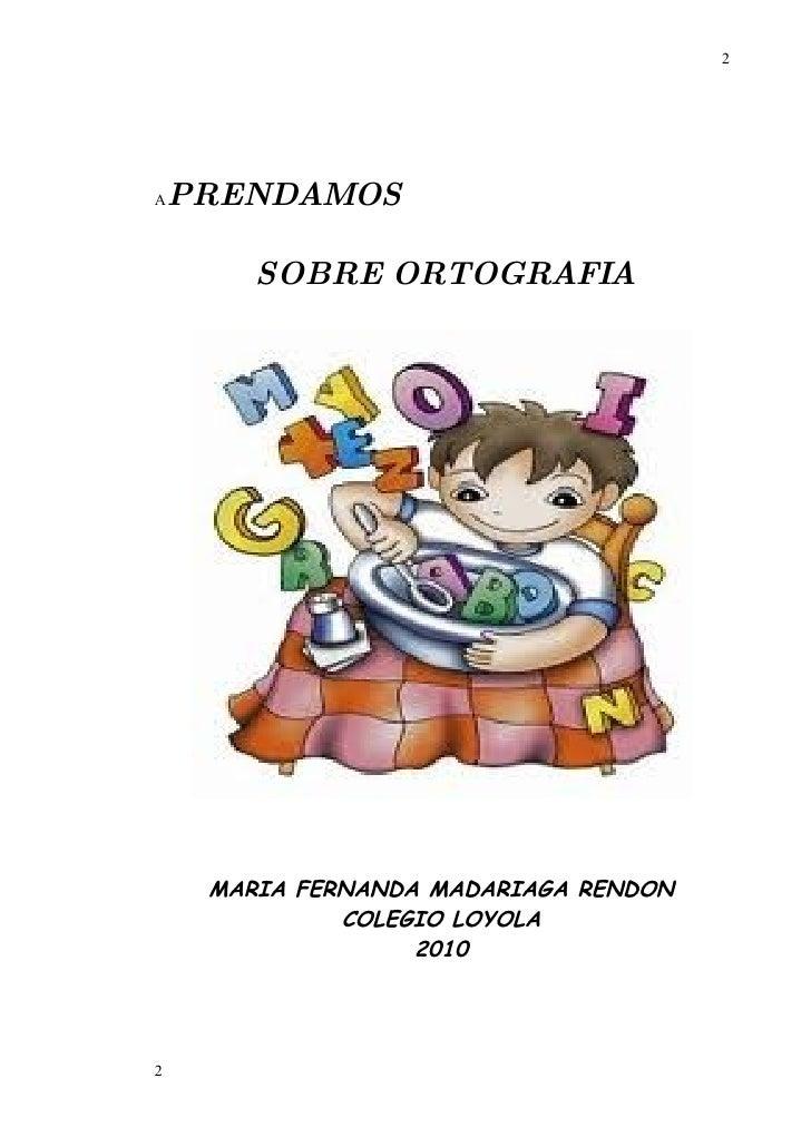 2     A   PRENDAMOS          SOBRE ORTOGRAFIA          MARIA FERNANDA MADARIAGA RENDON               COLEGIO LOYOLA       ...