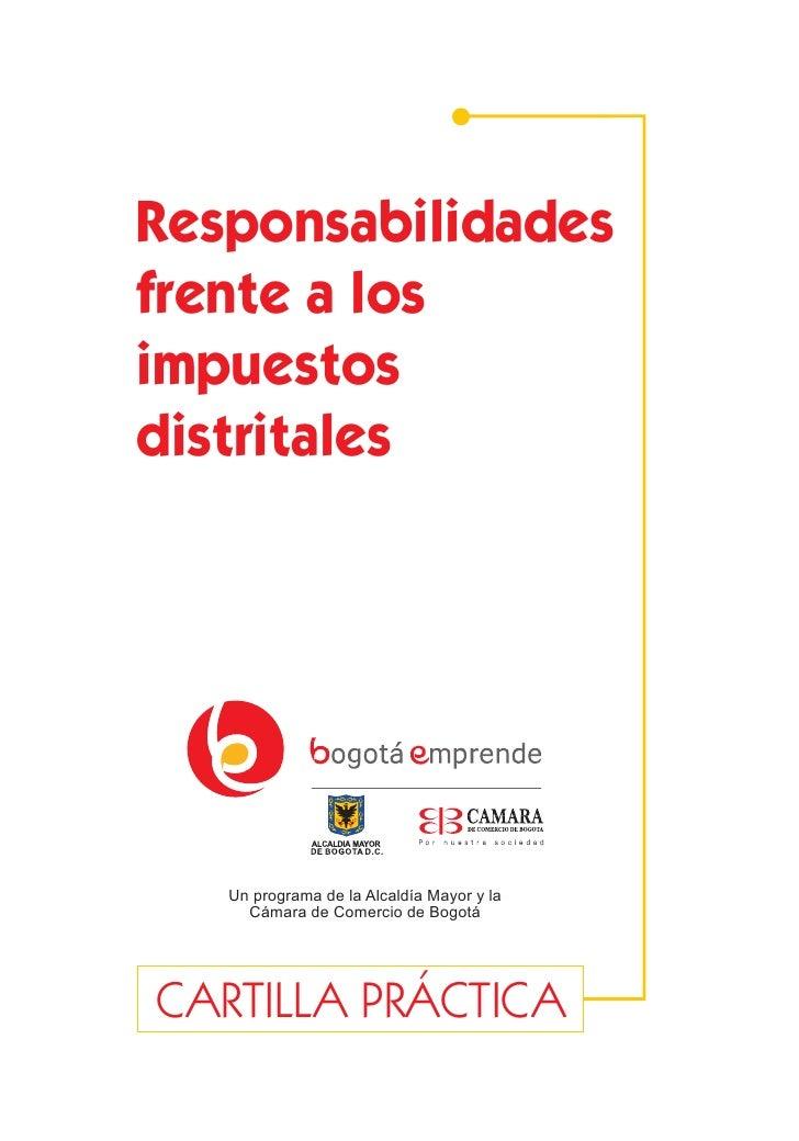 Responsabilidadesfrente a losimpuestosdistritales   Un programa de la Alcaldía Mayor y la     Cámara de Comercio de Bogotá...