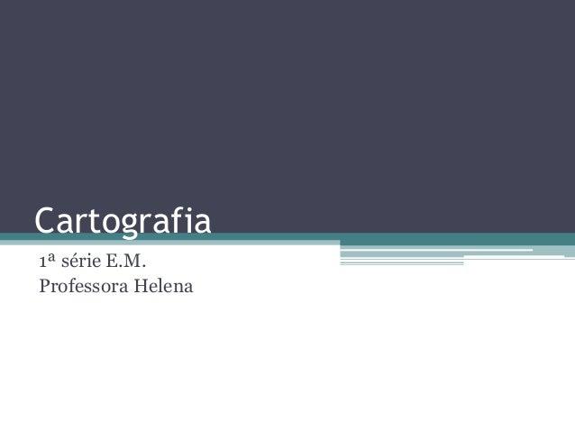 Cartografia 1ª série E.M. Professora Helena