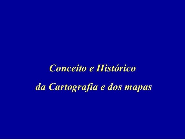 Conceito e Histórico da Cartografia e dos mapas